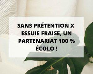 Un partenariat 100% Ecolo avec Essuie-Fraise lingettes intimes et Sans Prétention lingerie éco-responsable